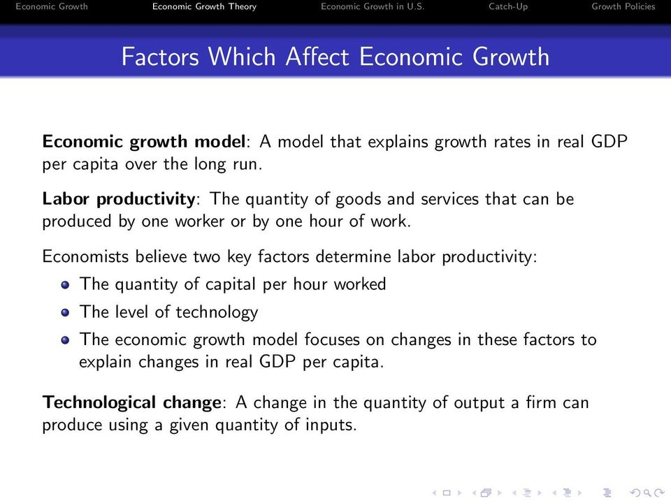 Economists believe two key factors determine labor productivity: The quantity of capital per hour worked The level of technology The economic growth