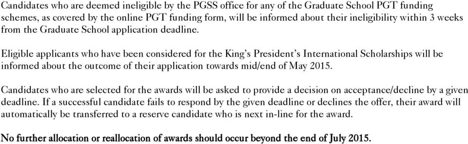 Eligible applicants who have been considered for the King s President s International Scholarships will be informed about the outcome of their application towards mid/end of May 2015.