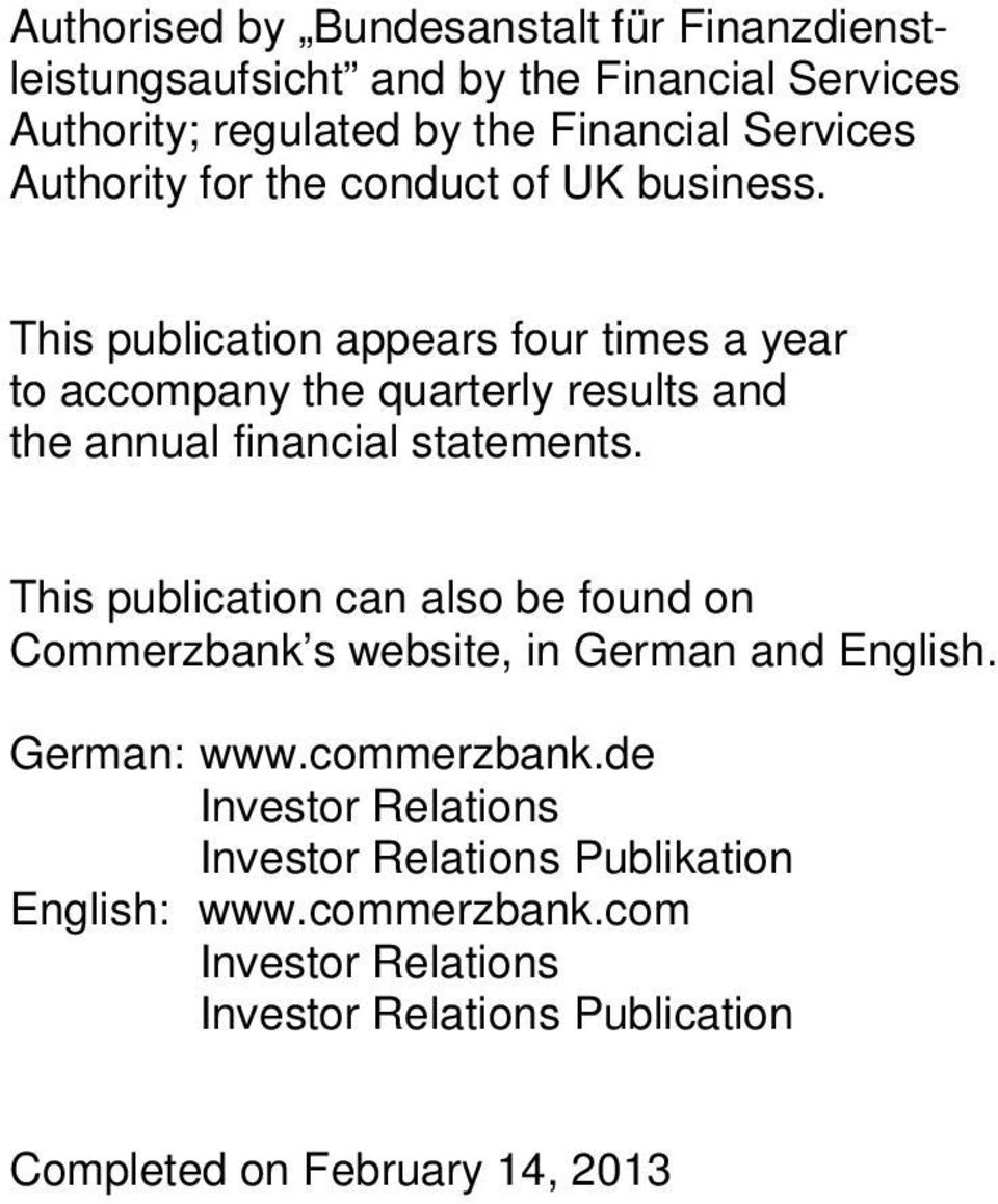 This publication appears four times a year to accompany the quarterly results and the annual financial statements.