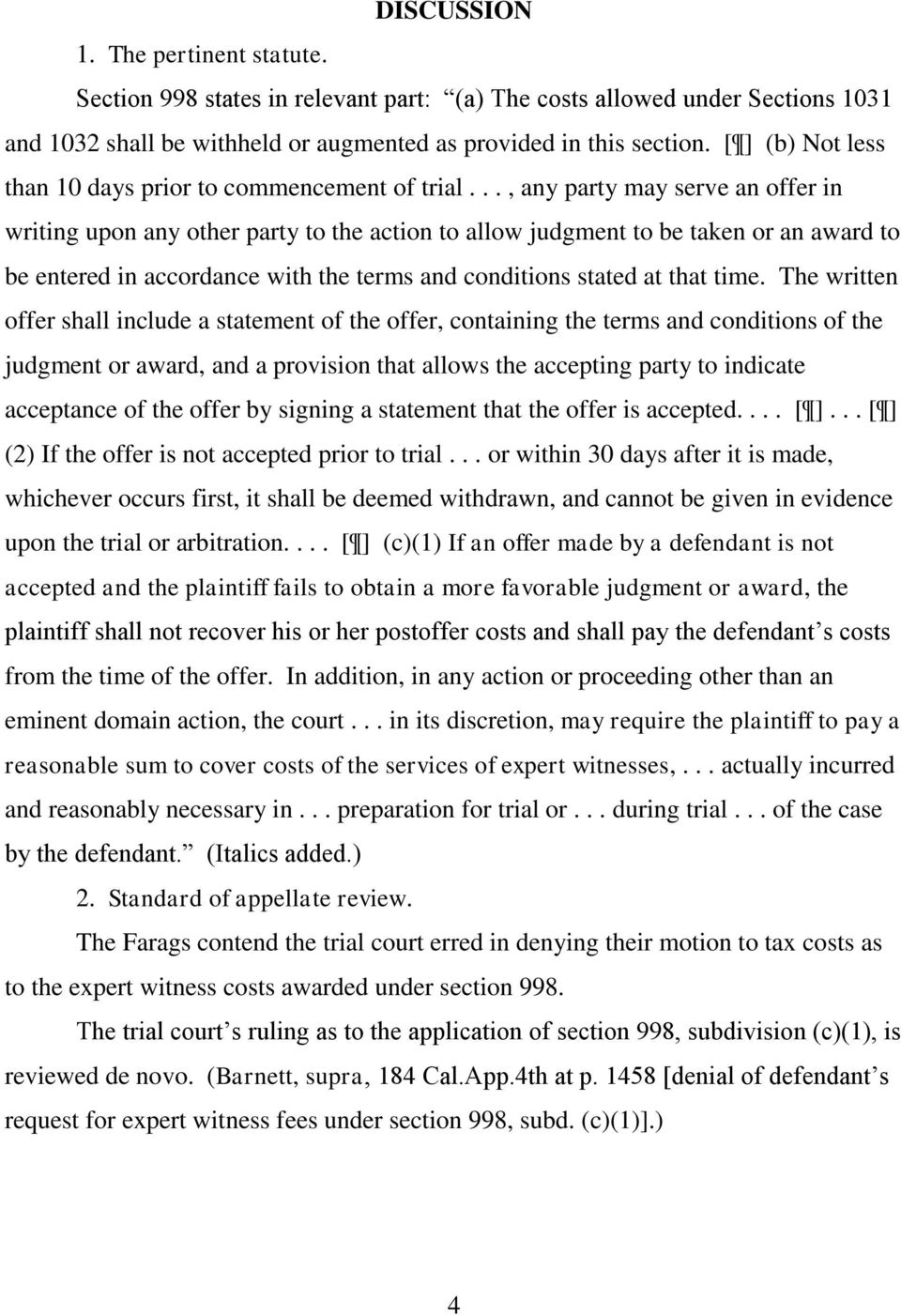 .., any party may serve an offer in writing upon any other party to the action to allow judgment to be taken or an award to be entered in accordance with the terms and conditions stated at that time.