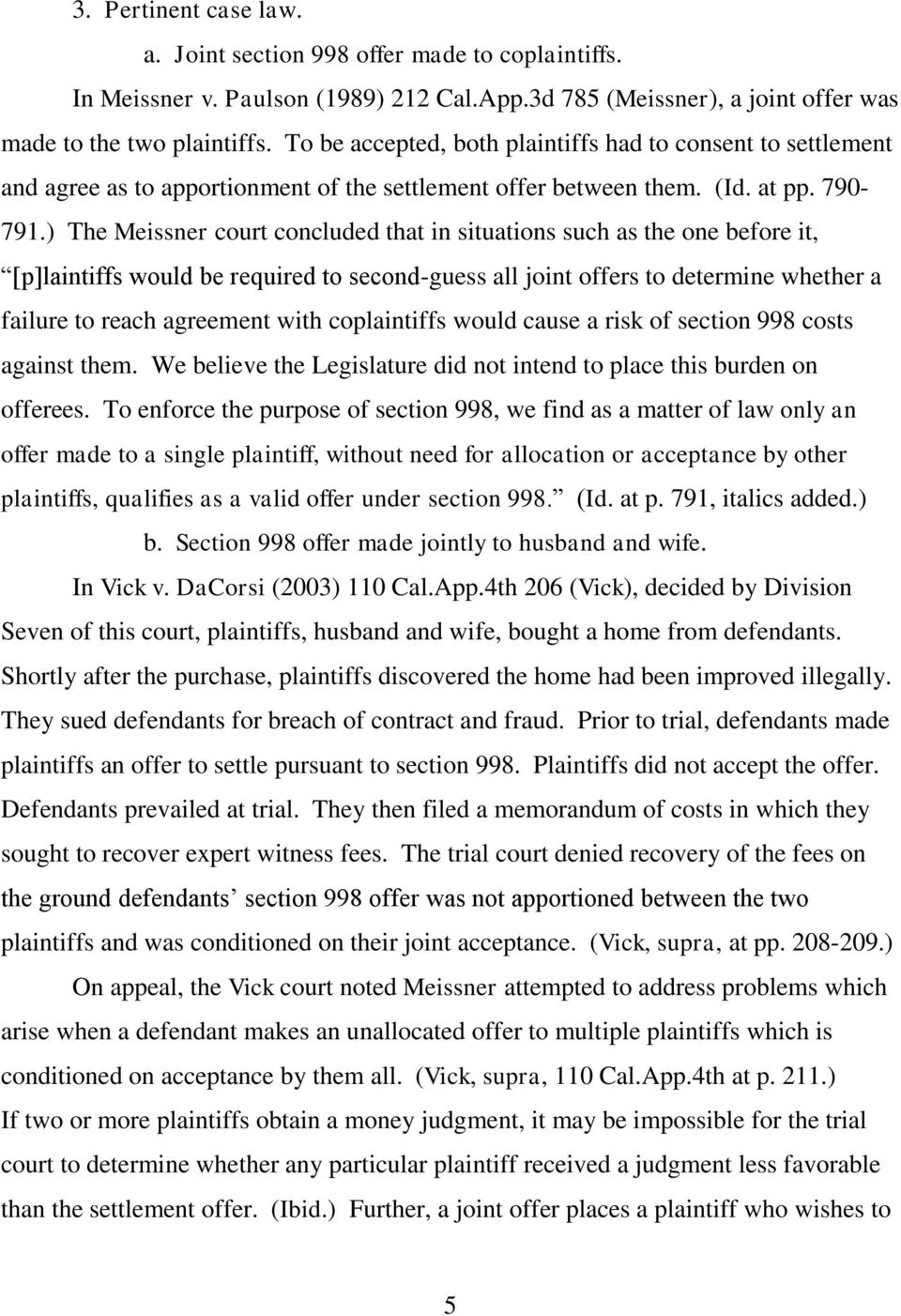 ) The Meissner court concluded that in situations such as the one before it, [p]laintiffs would be required to second-guess all joint offers to determine whether a failure to reach agreement with
