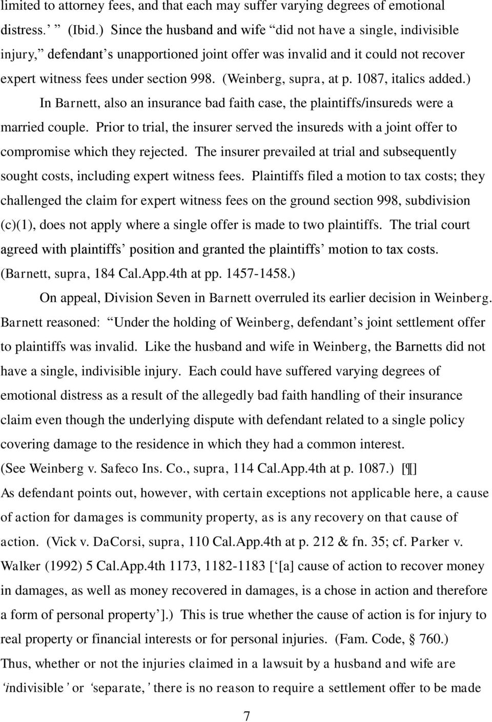 (Weinberg, supra, at p. 1087, italics added.) In Barnett, also an insurance bad faith case, the plaintiffs/insureds were a married couple.