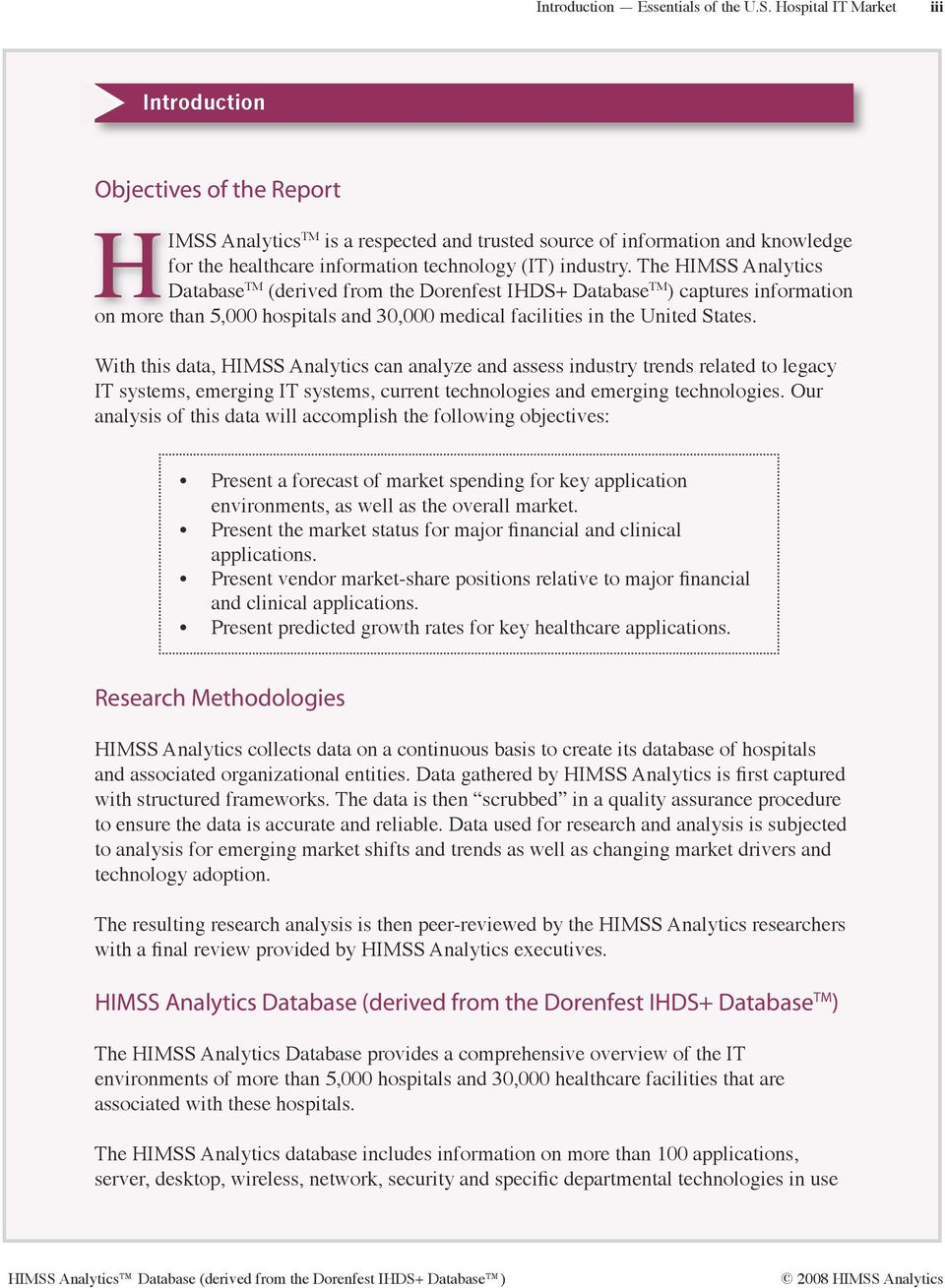 The HIMSS Analytics Database TM (derived from the Dorenfest IHDS+ Database TM ) captures information on more than 5,000 hospitals and 30,000 medical facilities in the United States.