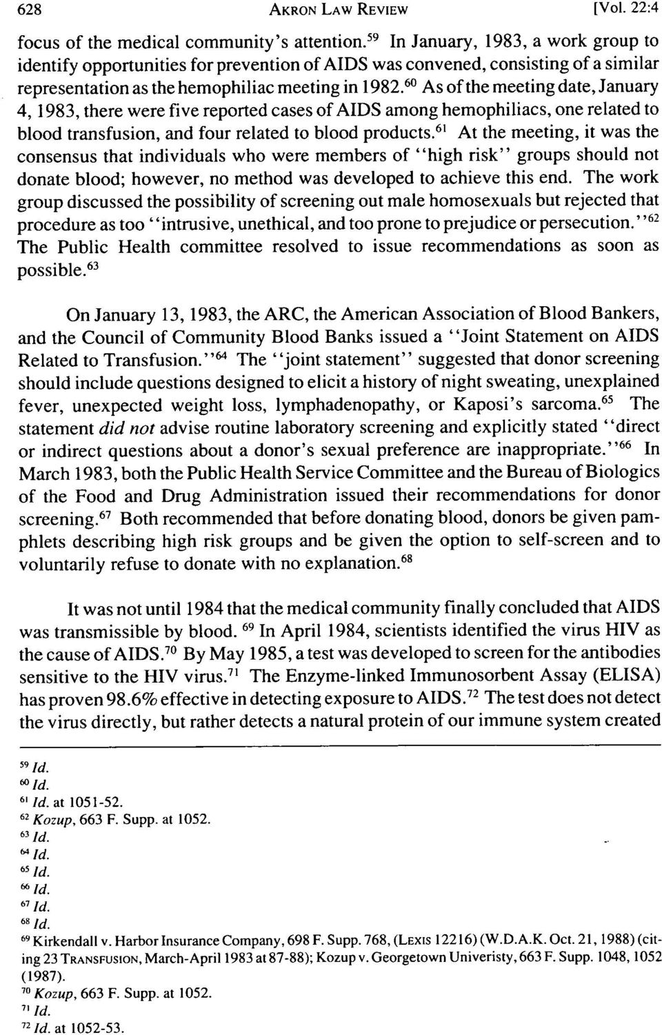 60 As of the meeting date, January 4, 1983, there were five reported cases of AIDS among hemophiliacs, one related to blood transfusion, and four related to blood products.