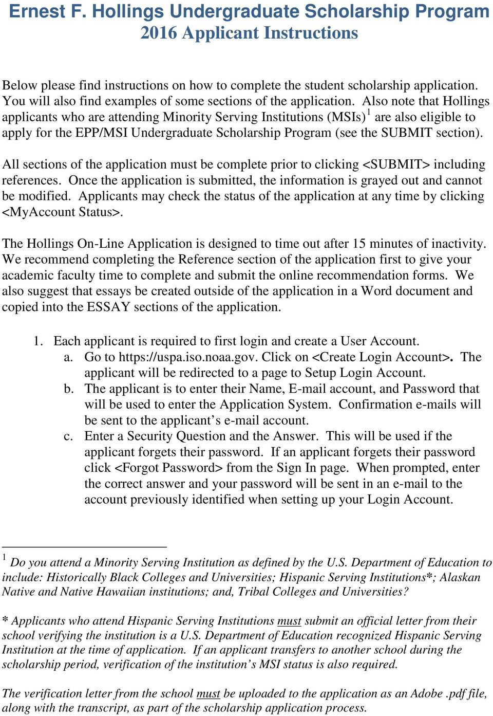 Also note that Hollings applicants who are attending Minority Serving Institutions (MSIs) 1 are also eligible to apply for the EPP/MSI Undergraduate Scholarship Program (see the SUBMIT section).