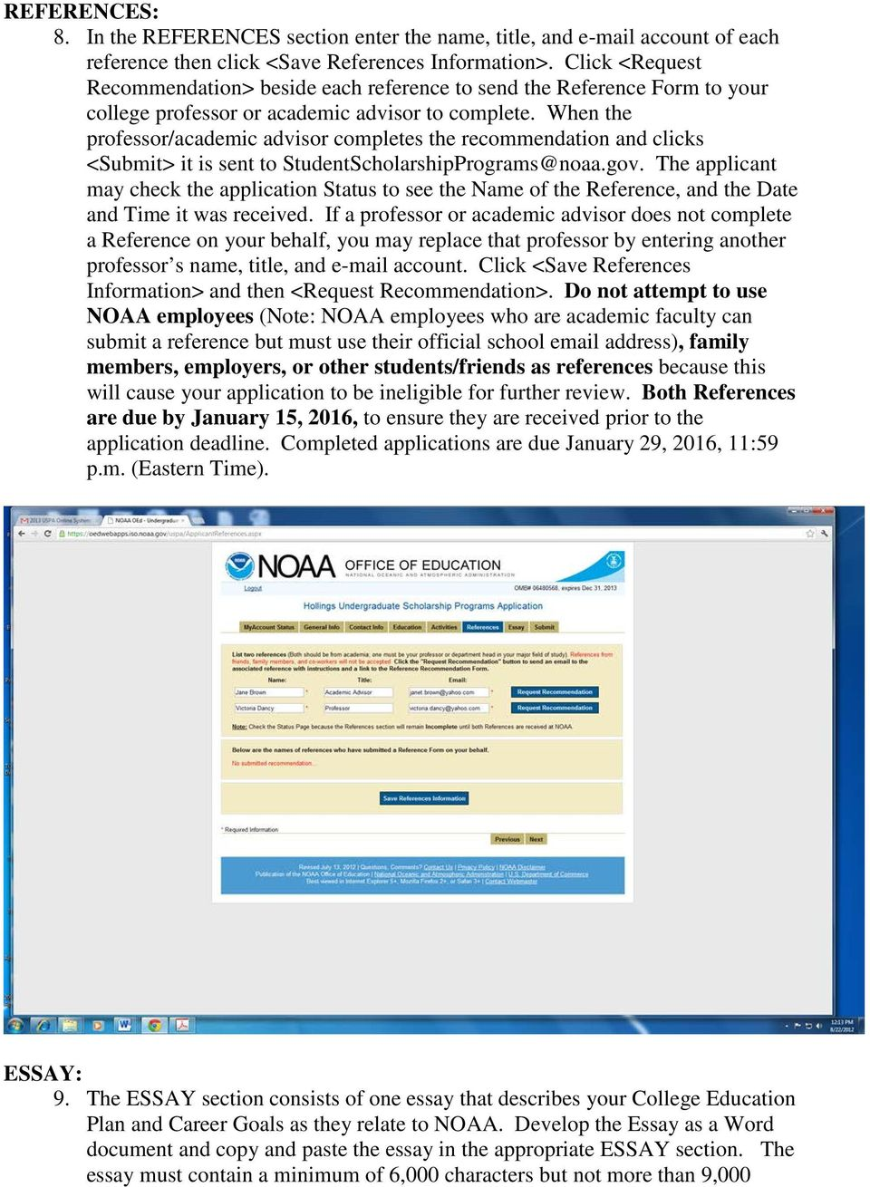 When the professor/academic advisor completes the recommendation and clicks <Submit> it is sent to StudentScholarshipPrograms@noaa.gov.