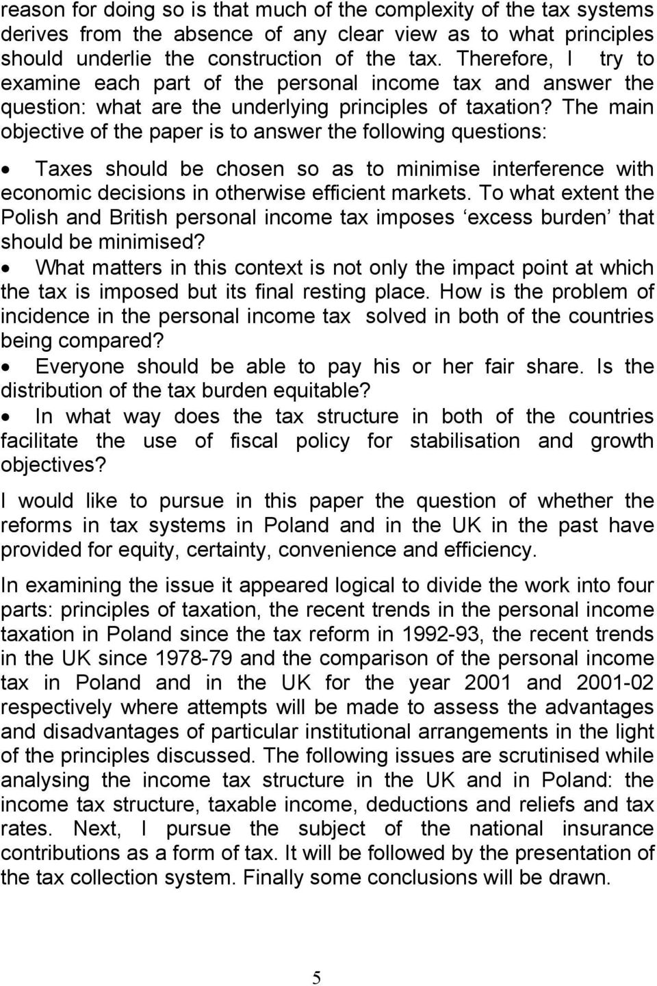 The main objective of the paper is to answer the following questions: Taxes should be chosen so as to minimise interference with economic decisions in otherwise efficient markets.