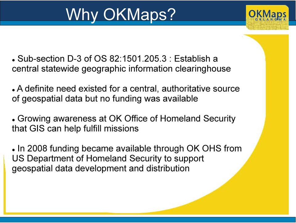 authoritative source of geospatial data but no funding was available Growing awareness at OK Office of Homeland