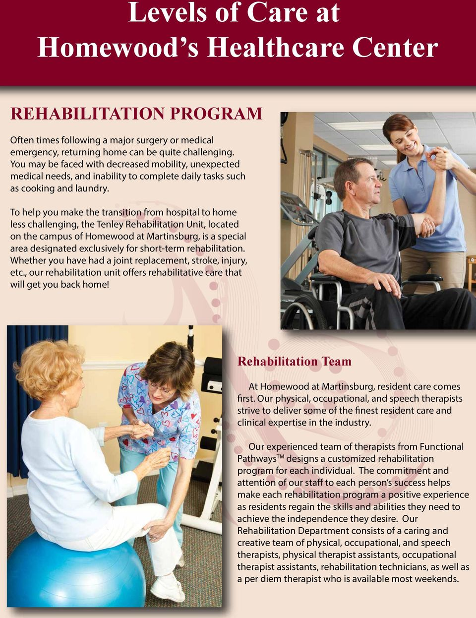 To help you make the transition from hospital to home less challenging, the Tenley Rehabilitation Unit, located on the campus of Homewood at Martinsburg, is a special area designated exclusively for
