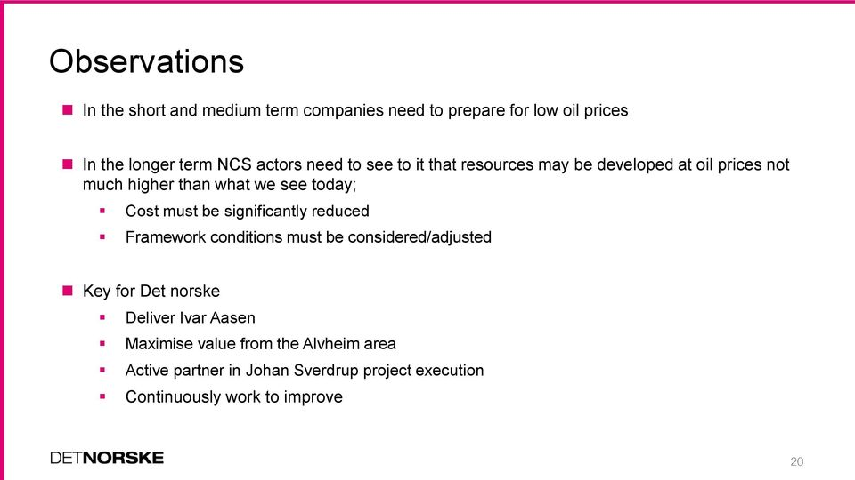 Cost must be significantly reduced Framework conditions must be considered/adjusted Key for Det norske Deliver