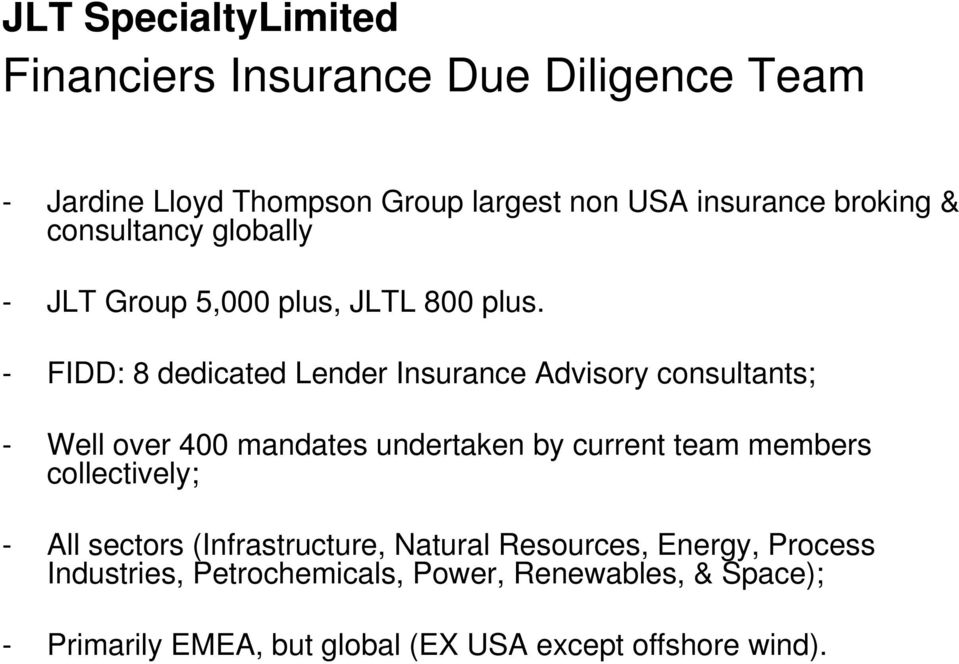 - FIDD: 8 dedicated Lender Insurance Advisory consultants; - Well over 400 mandates undertaken by current team members