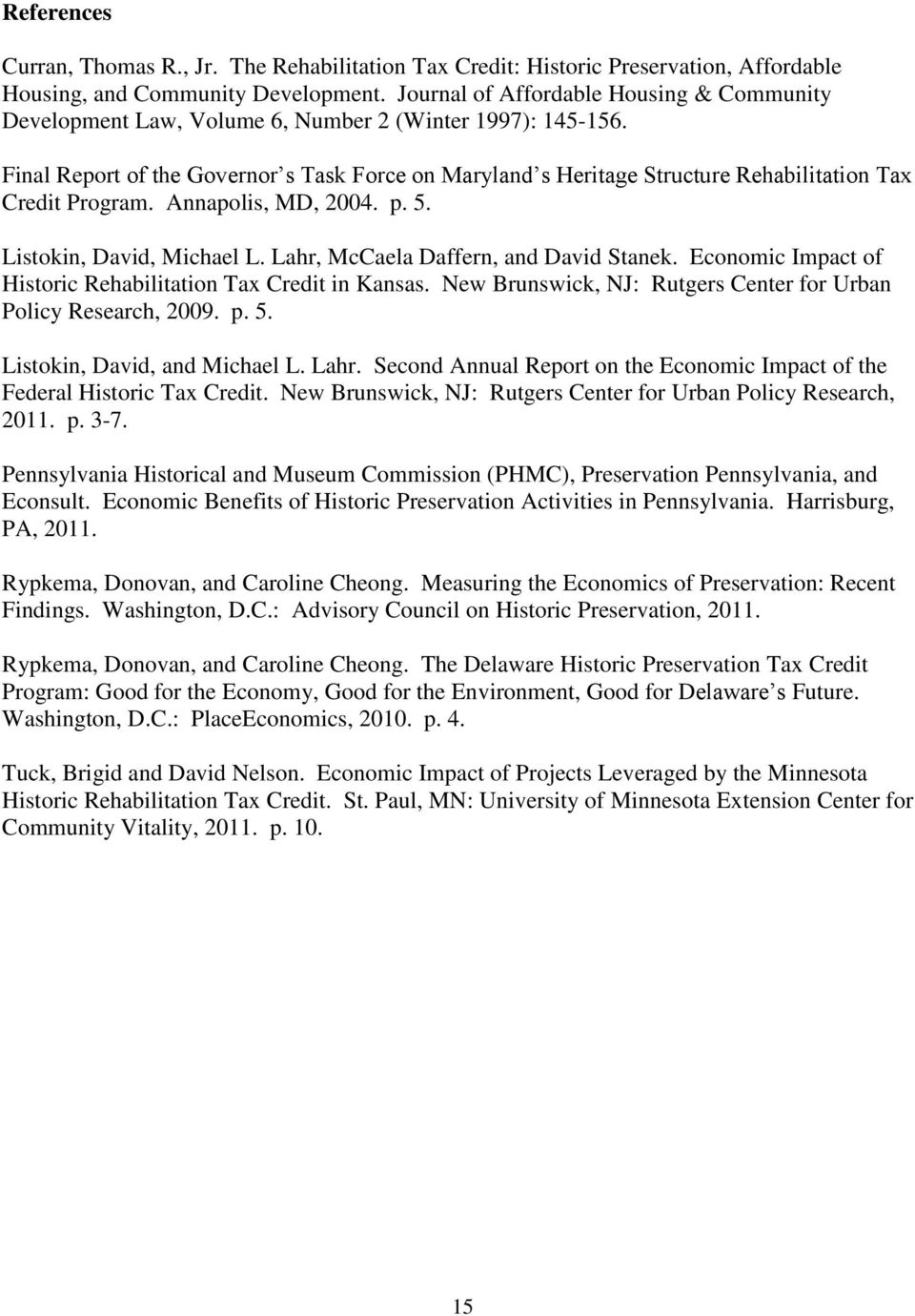 Final Report of the Governor s Task Force on Maryland s Heritage Structure Rehabilitation Tax Credit Program. Annapolis, MD, 2004. p. 5. Listokin, David, Michael L.
