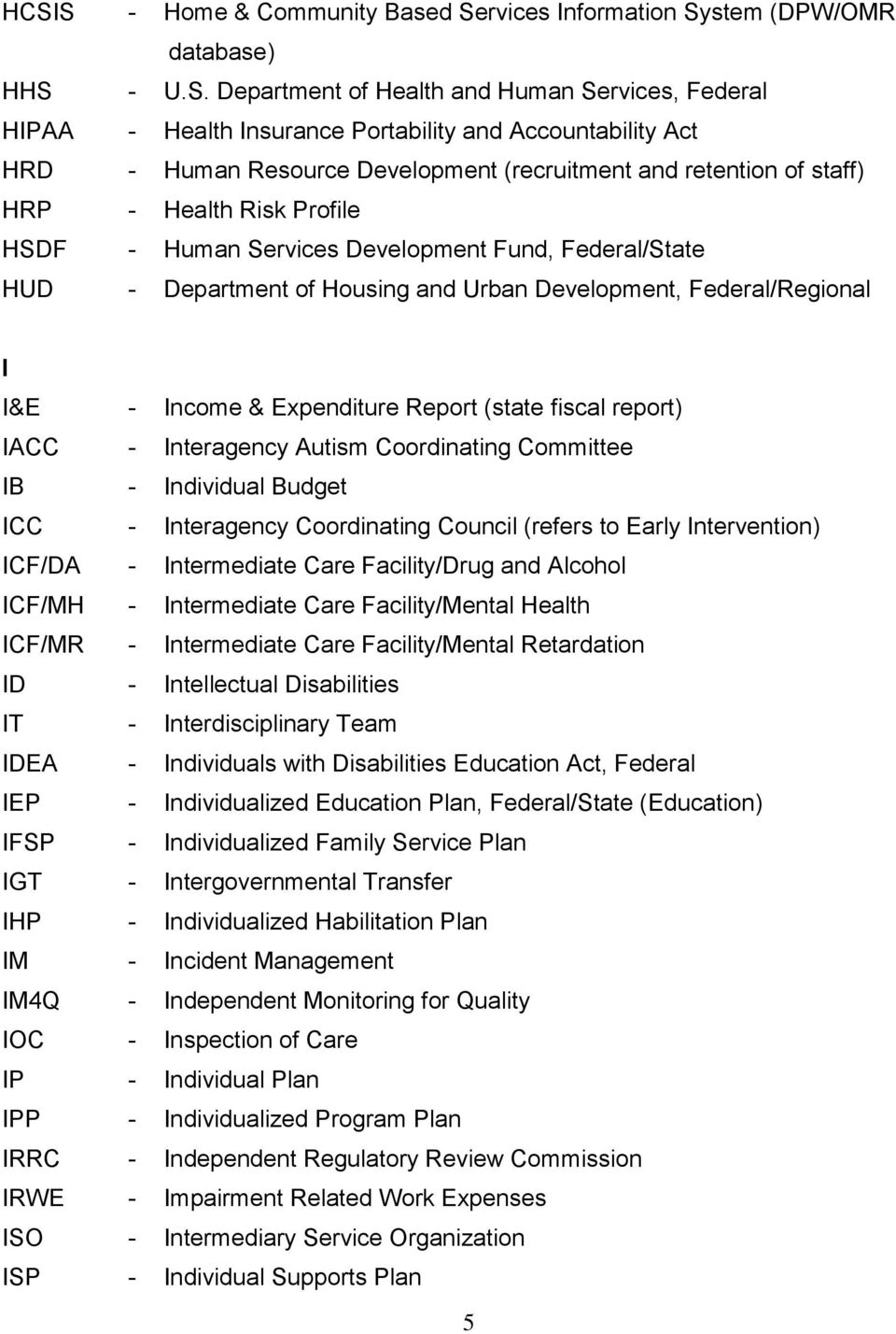 Development, Federal/Regional I I&E - Income & Expenditure Report (state fiscal report) IACC - Interagency Autism Coordinating Committee IB - Individual Budget ICC - Interagency Coordinating Council