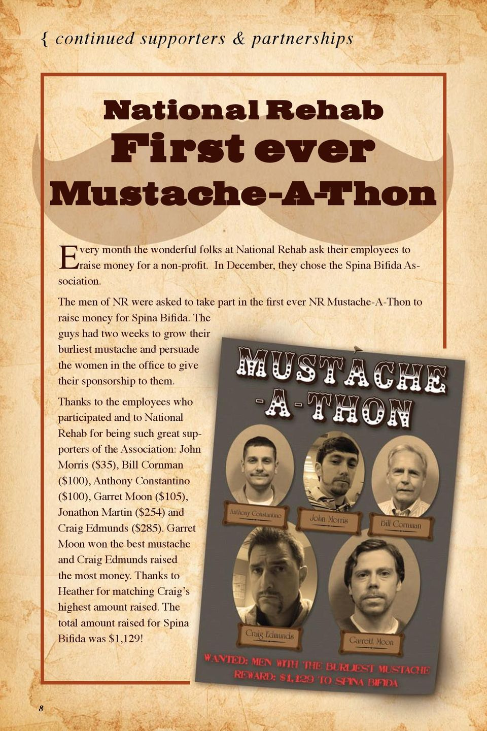 The guys had two weeks to grow their burliest mustache and persuade the women in the office to give their sponsorship to them.