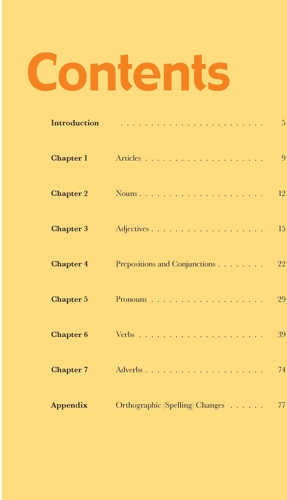....... 22 Chapter 5 Pronouns................... 29 Chapter 6 Verbs..................... 39 Chapter 7 Adverbs.