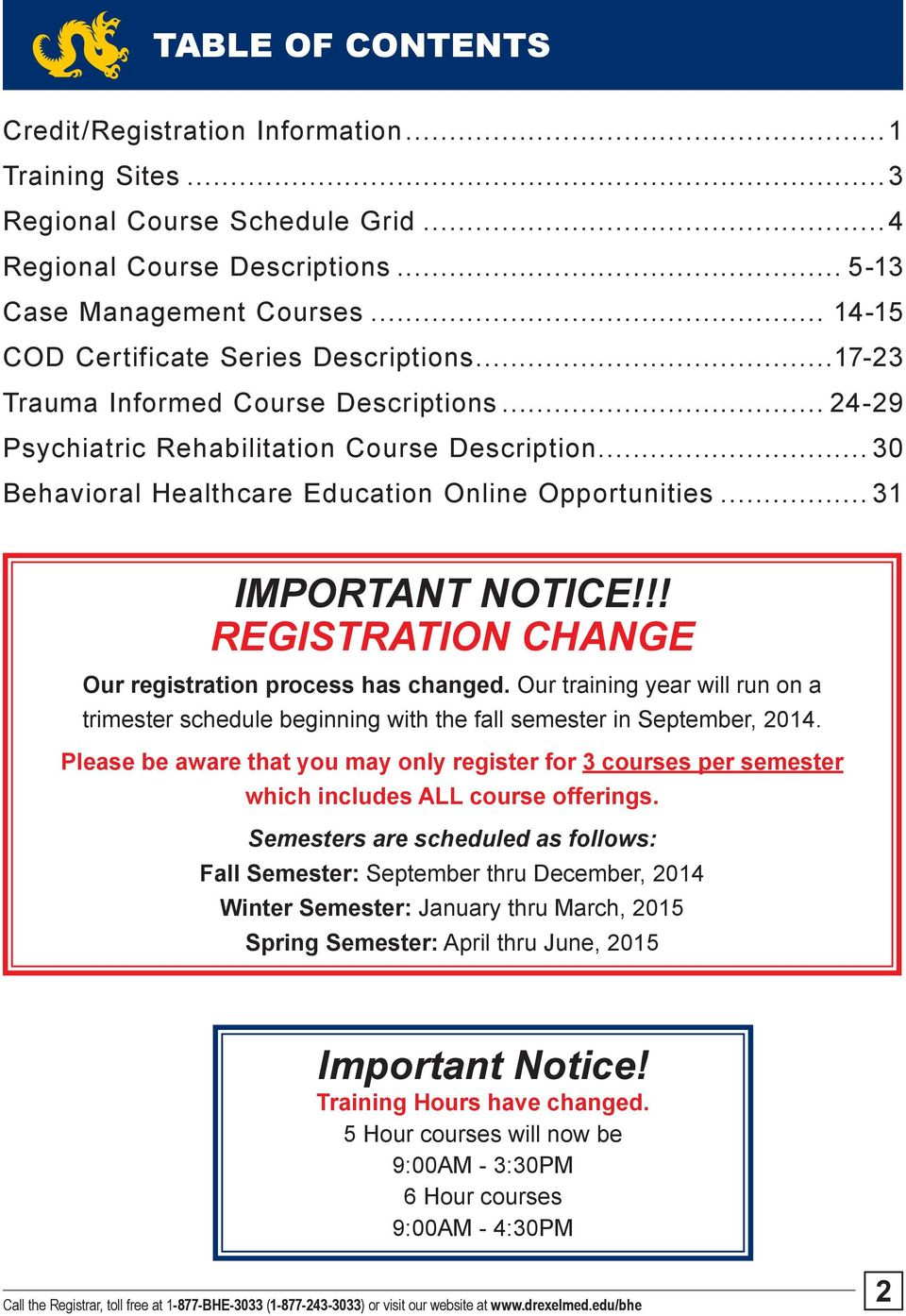 .. 30 Behavioral Healthcare Education Online Opportunities... 31 IMPORTANT NOTICE!!! REGISTRATION CHANGE Our registration process has changed.