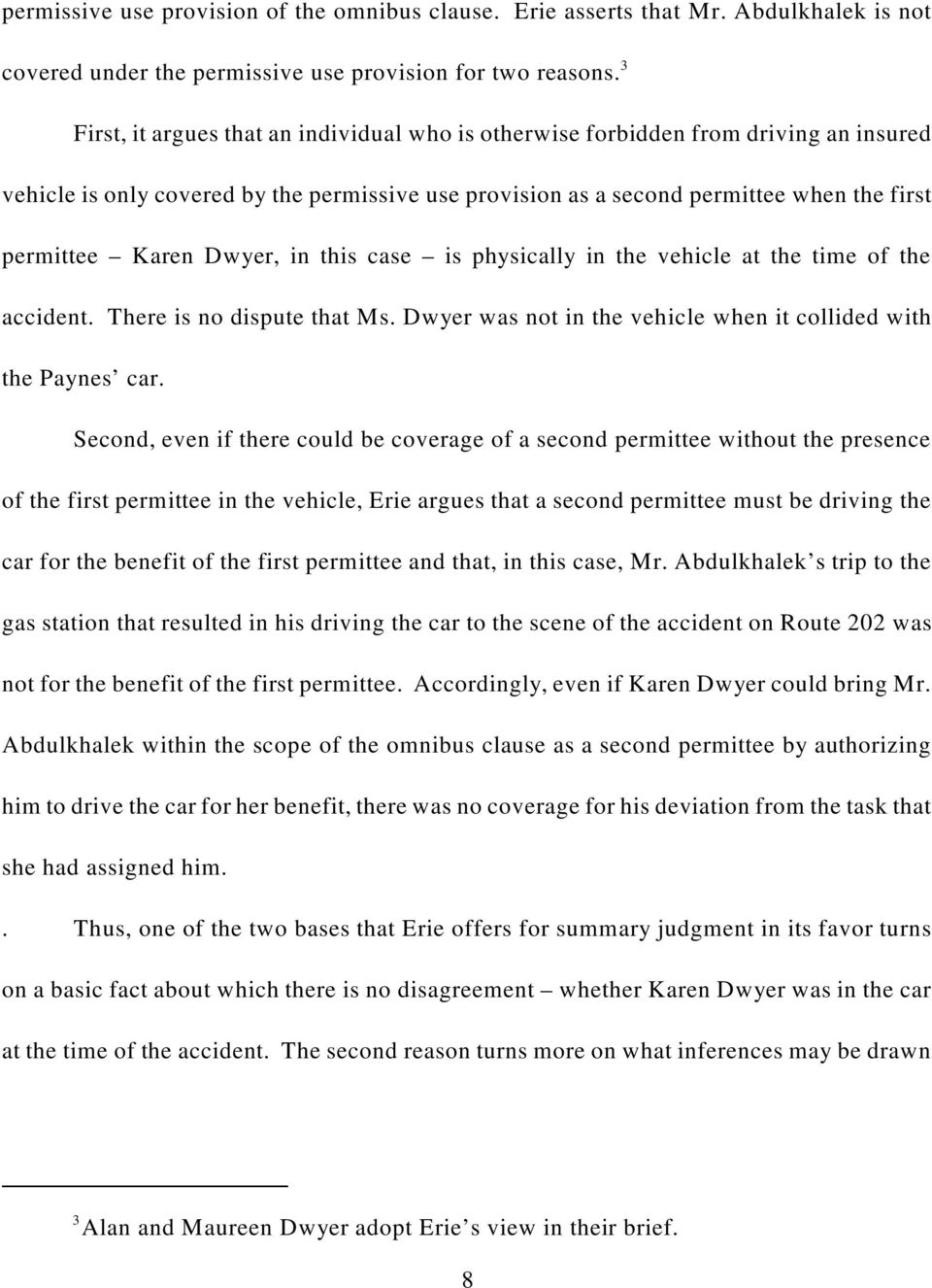 Dwyer, in this case is physically in the vehicle at the time of the accident. There is no dispute that Ms. Dwyer was not in the vehicle when it collided with the Paynes car.