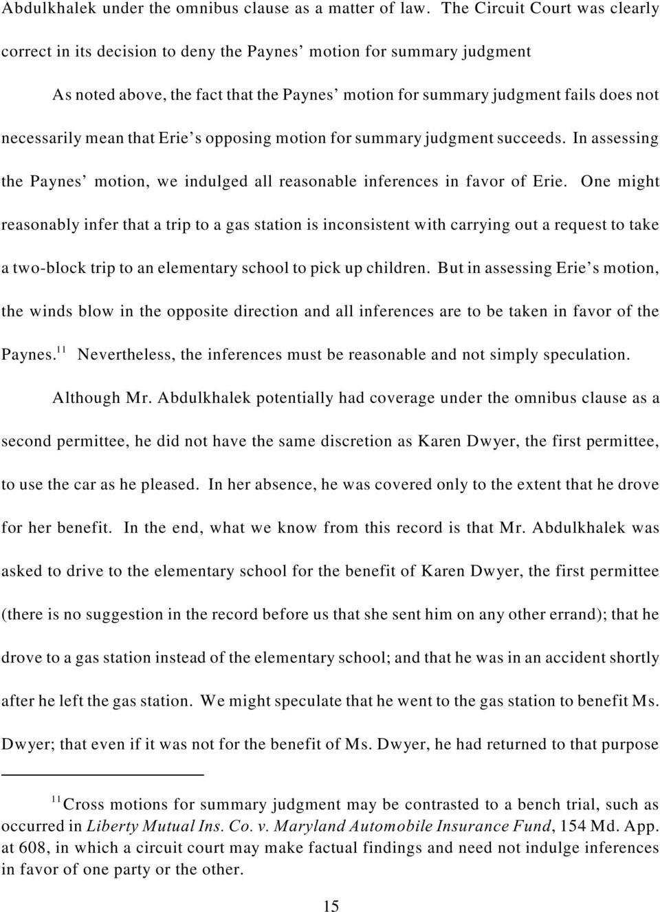 mean that Erie s opposing motion for summary judgment succeeds. In assessing the Paynes motion, we indulged all reasonable inferences in favor of Erie.