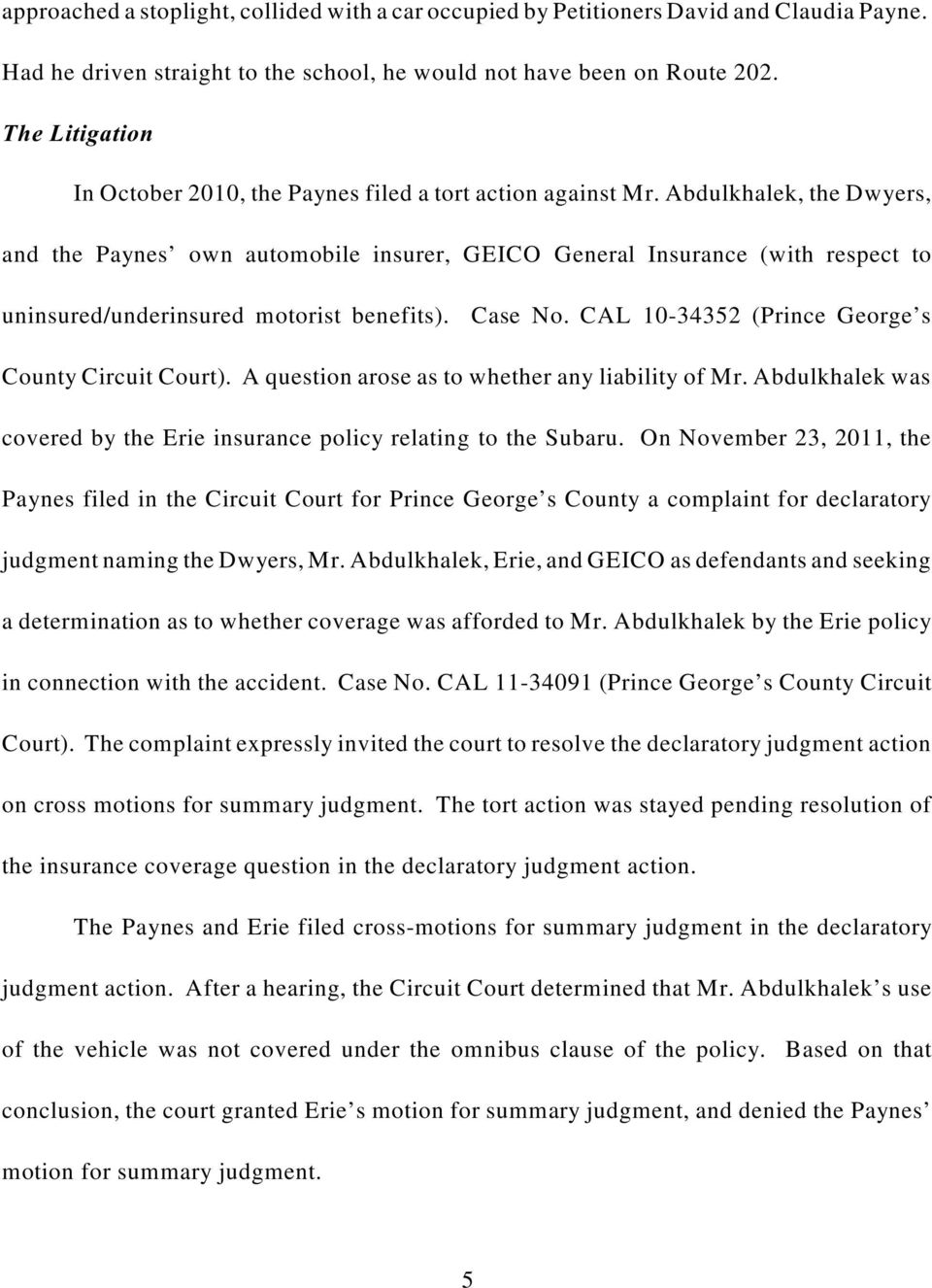 Abdulkhalek, the Dwyers, and the Paynes own automobile insurer, GEICO General Insurance (with respect to uninsured/underinsured motorist benefits). Case No.