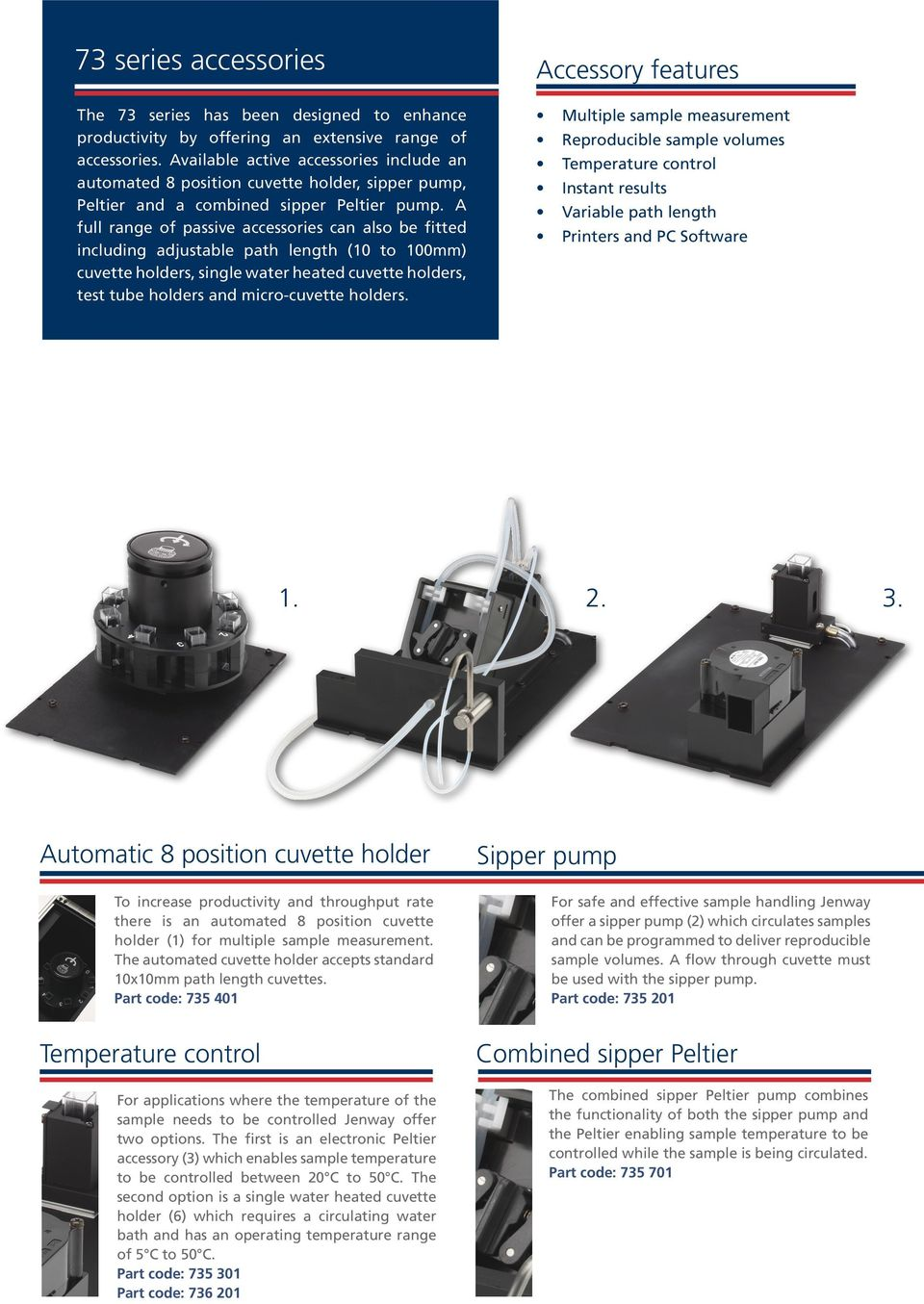 A full range of passive accessories can also be fitted including adjustable path length (10 to 100mm) cuvette holders, single water heated cuvette holders, test tube holders and micro-cuvette holders.