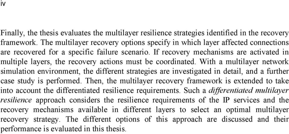If recovery mechanisms are activated in multiple layers, the recovery actions must be coordinated.
