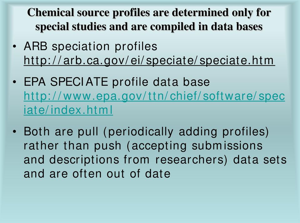 htm EPA SPECIATE profile data base http://www.epa.gov/ttn/chief/software/spec iate/index.