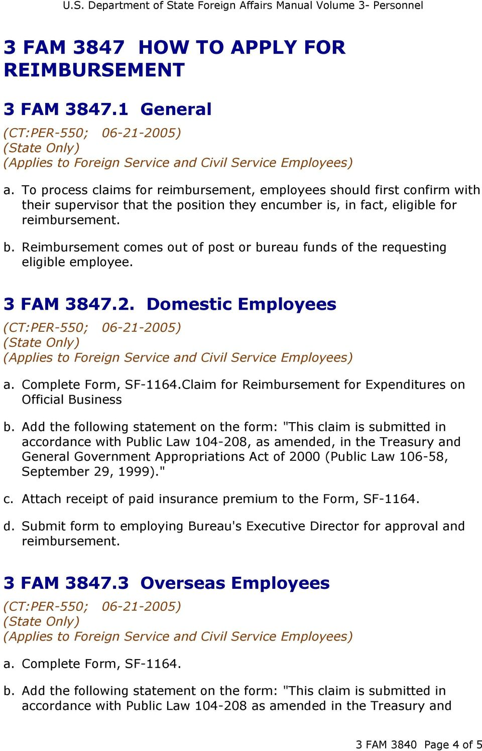 Reimbursement comes out of post or bureau funds of the requesting eligible employee. 3 FAM 3847.2. Domestic Employees a. Complete Form, SF-1164.