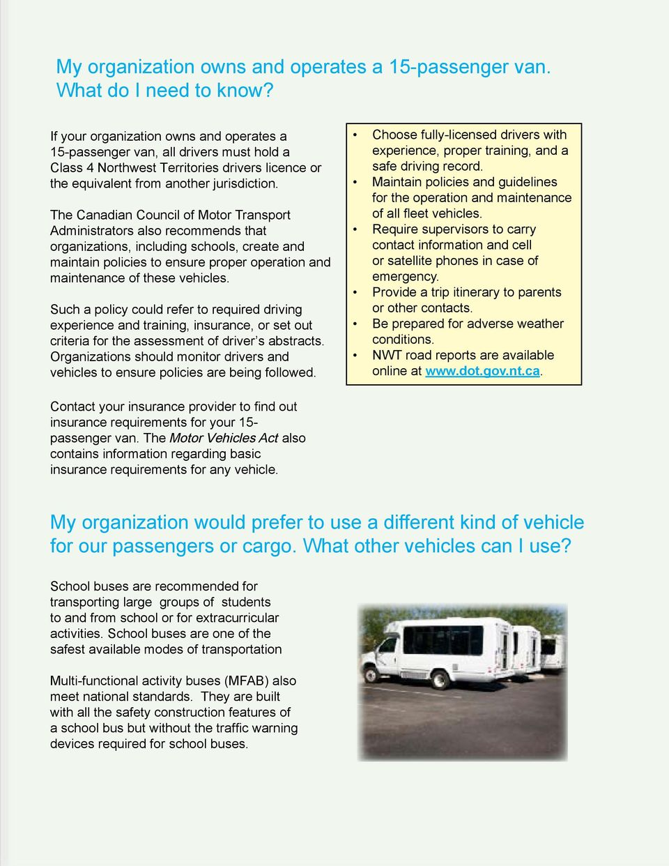 The Canadian Council of Motor Transport Administrators also recommends that organizations, including schools, create and maintain policies to ensure proper operation and maintenance of these vehicles.