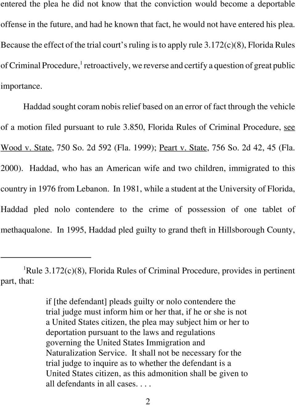 Haddad sought coram nobis relief based on an error of fact through the vehicle of a motion filed pursuant to rule 3.850, Florida Rules of Criminal Procedure, see Wood v. State, 750 So. 2d 592 (Fla.