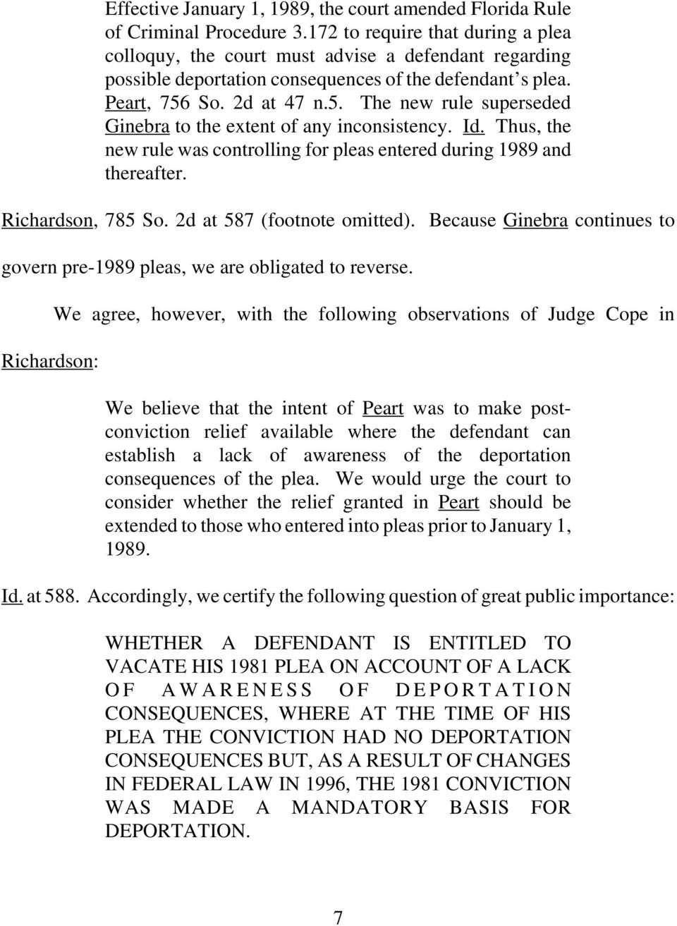 So. 2d at 47 n.5. The new rule superseded Ginebra to the extent of any inconsistency. Id. Thus, the new rule was controlling for pleas entered during 1989 and thereafter. Richardson, 785 So.