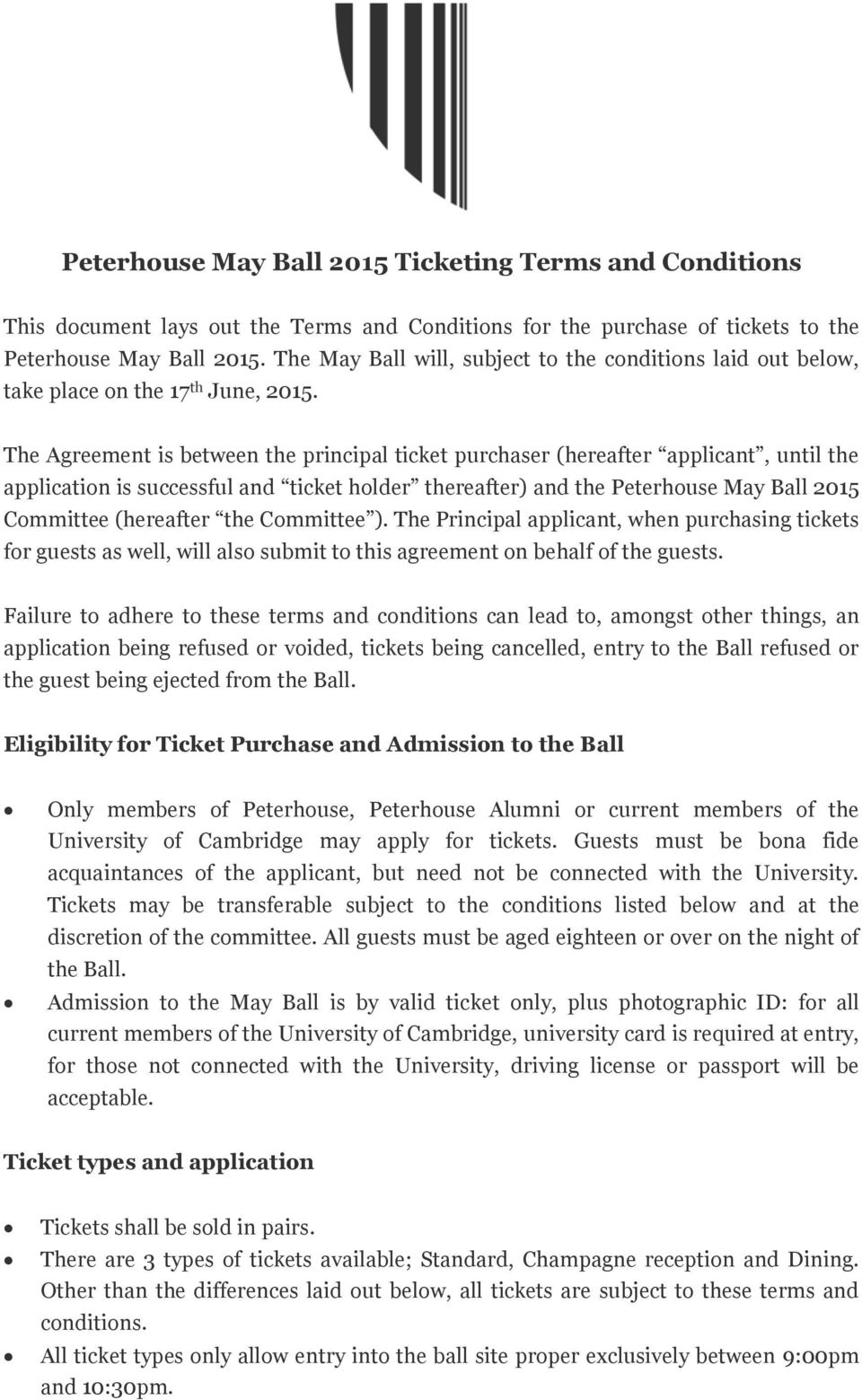 The Agreement is between the principal ticket purchaser (hereafter applicant, until the application is successful and ticket holder thereafter) and the Peterhouse May Ball 2015 Committee (hereafter
