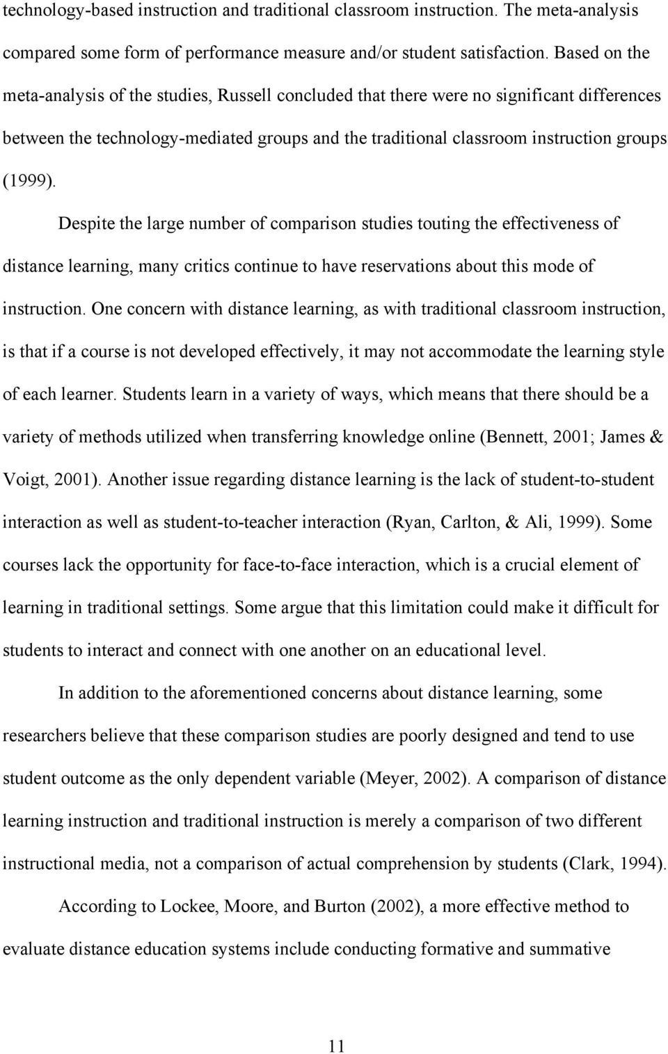 Despite the large number of comparison studies touting the effectiveness of distance learning, many critics continue to have reservations about this mode of instruction.