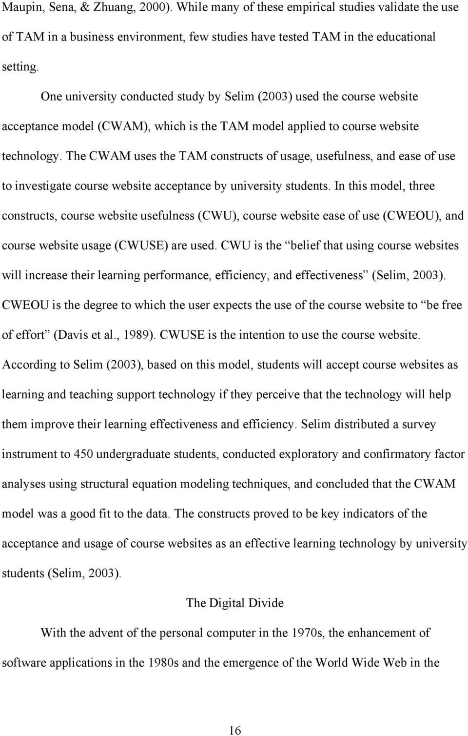 The CWAM uses the TAM constructs of usage, usefulness, and ease of use to investigate course website acceptance by university students.