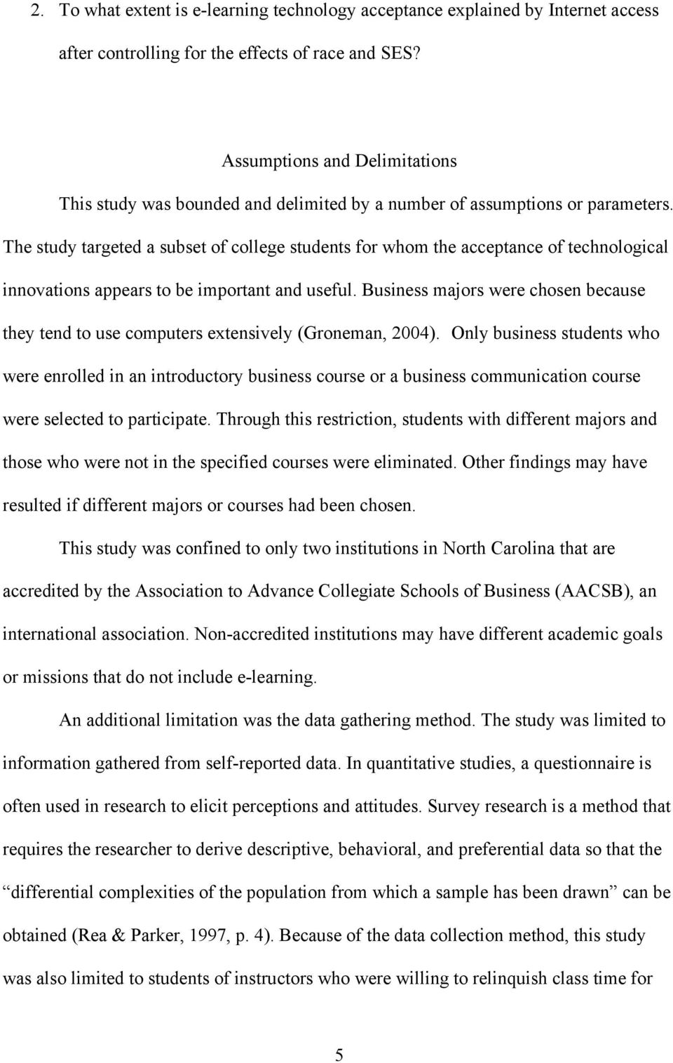 The study targeted a subset of college students for whom the acceptance of technological innovations appears to be important and useful.