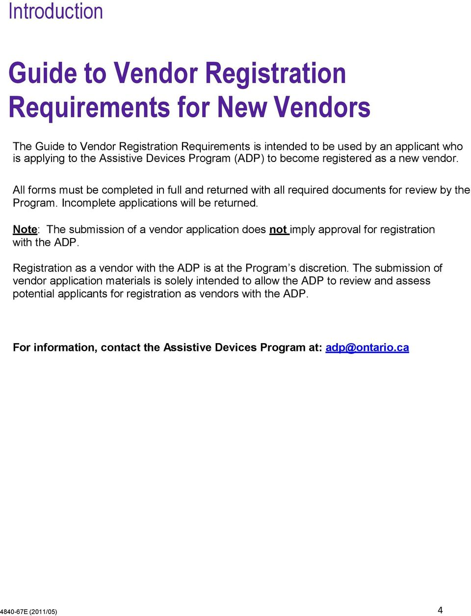 Note: The submission of a vendor application does not imply approval for registration with the ADP. Registration as a vendor with the ADP is at the Program s discretion.