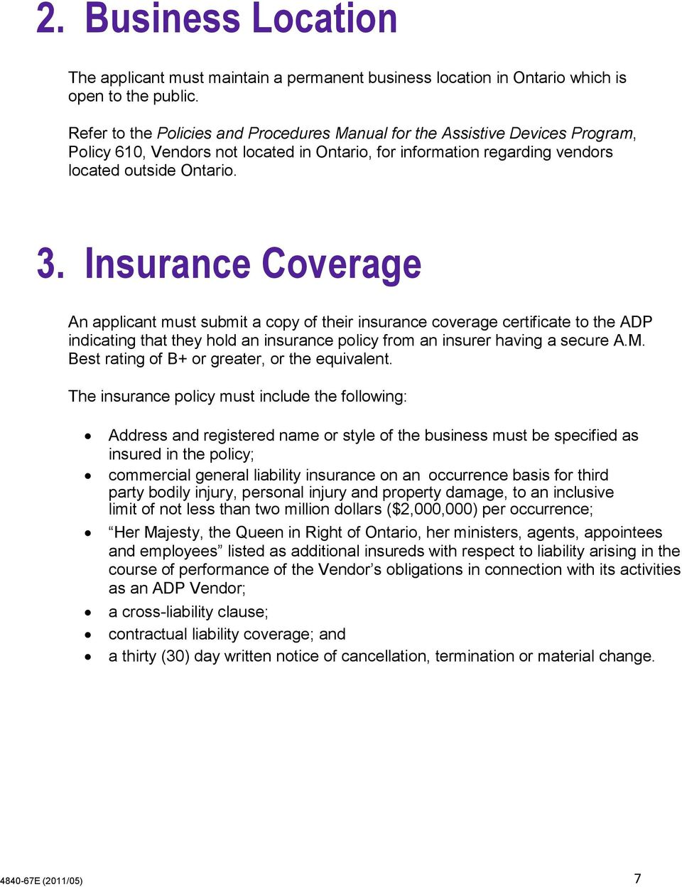 Insurance Coverage An applicant must submit a copy of their insurance coverage certificate to the ADP indicating that they hold an insurance policy from an insurer having a secure A.M.