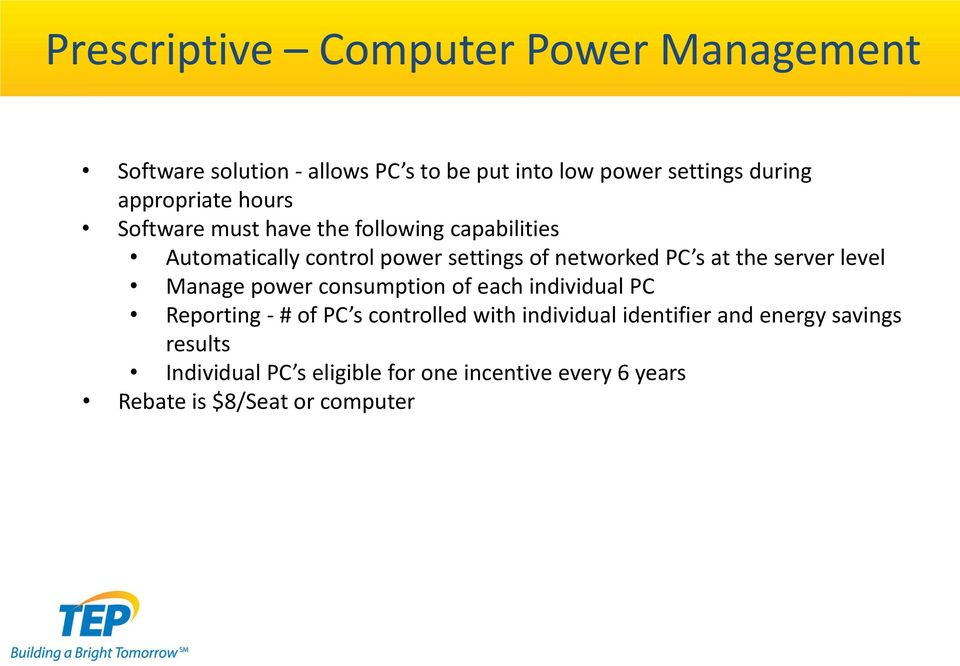 s at the server level Manage power consumption of each individual PC Reporting - # of PC s controlled with individual