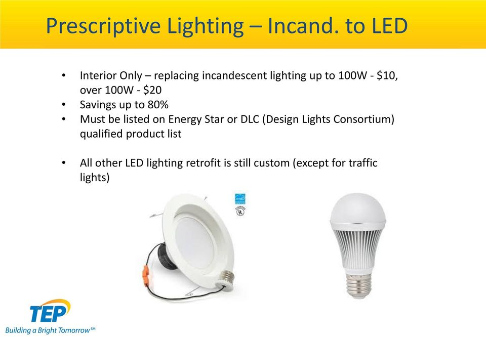 over 100W - $20 Savings up to 80% Must be listed on Energy Star or DLC