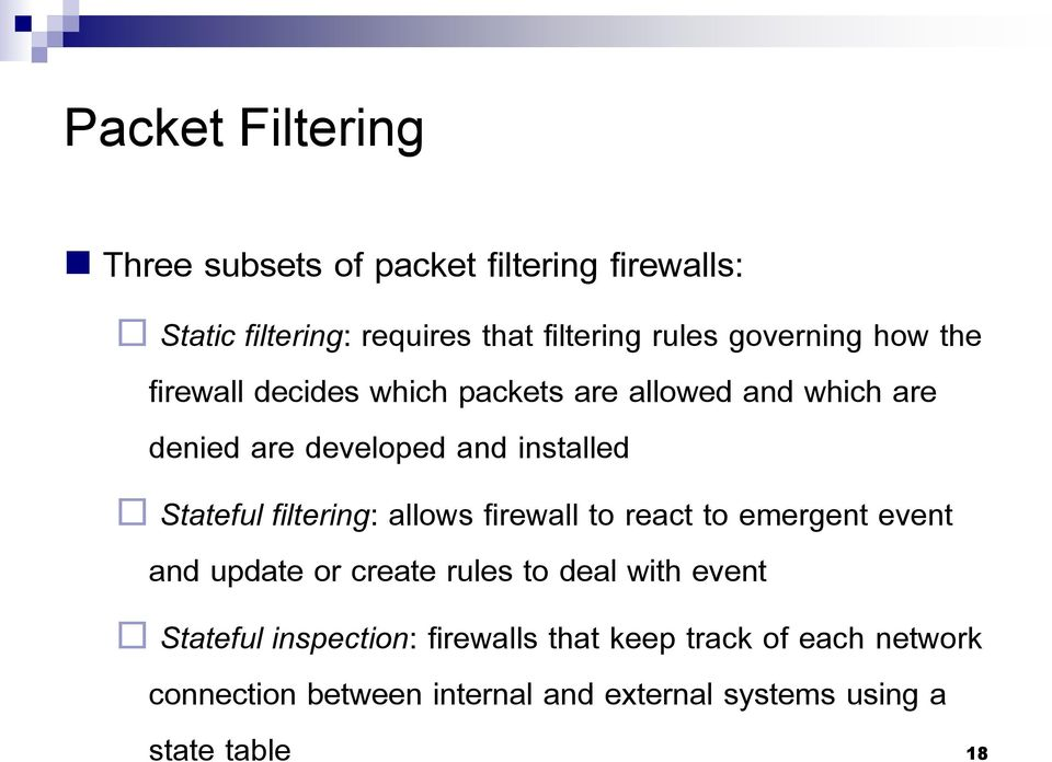 Stateful filtering: allows firewall to react to emergent event and update or create rules to deal with event