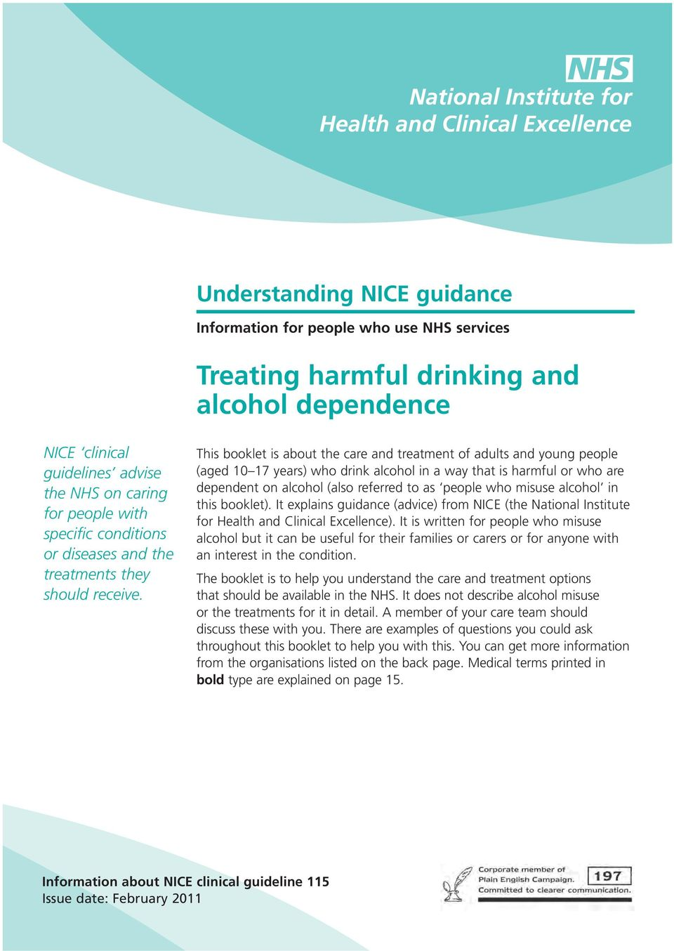This booklet is about the care and treatment of adults and young people (aged 10 17 years) who drink alcohol in away that is harmful or who are dependent on alcohol (also referred to as people who
