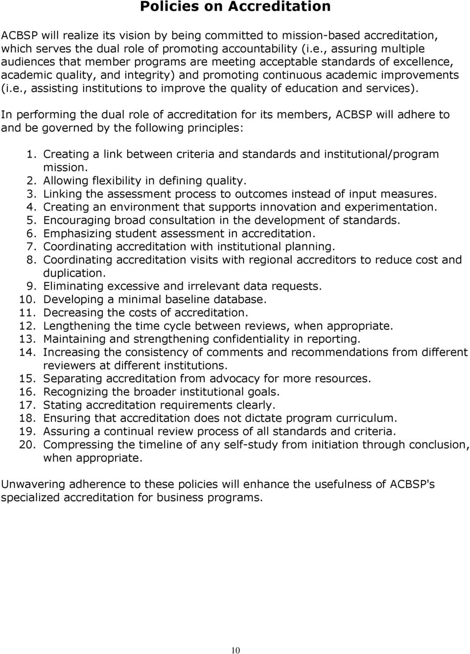 In performing the dual role of accreditation for its members, ACBSP will adhere to and be governed by the following principles: 1.