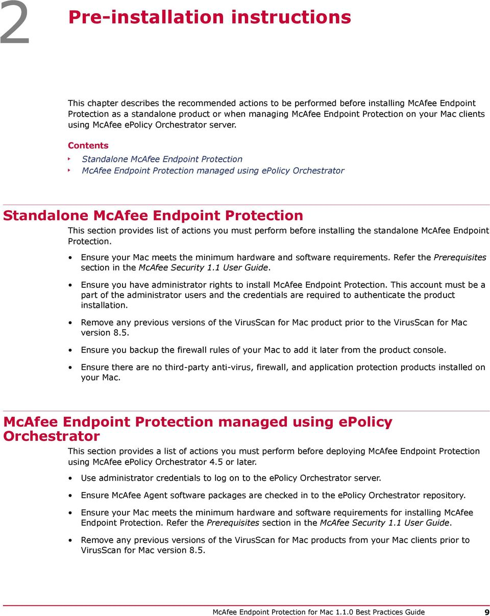 Contents Standalone McAfee Endpoint Protection McAfee Endpoint Protection managed using epolicy Orchestrator Standalone McAfee Endpoint Protection This section provides list of actions you must