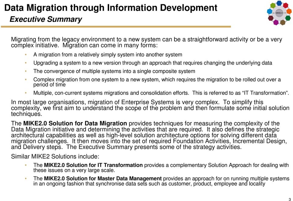 The convergence of multiple systems into a single composite system Complex migration from one system to a new system, which requires the migration to be rolled out over a period of time Multiple,