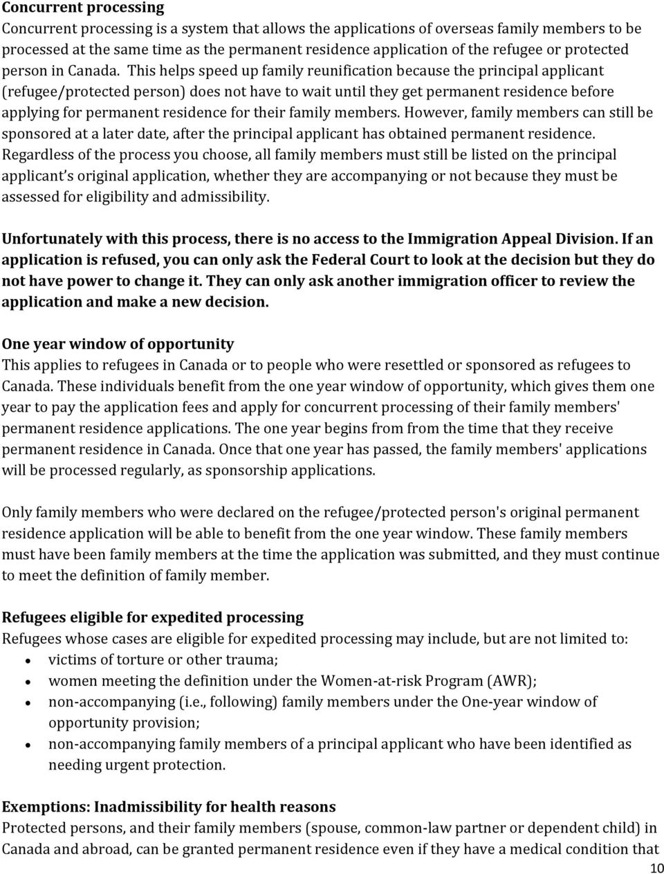 This helps speed up family reunification because the principal applicant (refugee/protected person) does not have to wait until they get permanent residence before applying for permanent residence