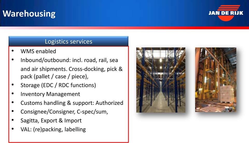 Cross-docking, pick & pack (pallet / case / piece), Storage (EDC / RDC functions)