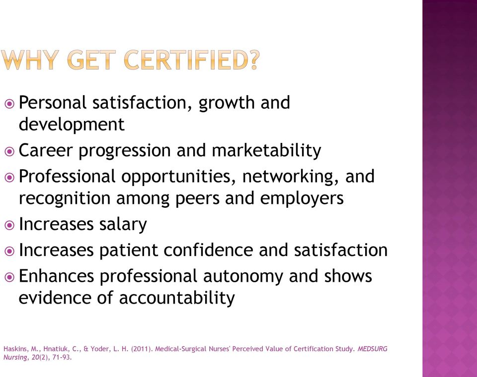 confidence and satisfaction Enhances professional autonomy and shows evidence of accountability Haskins, M.