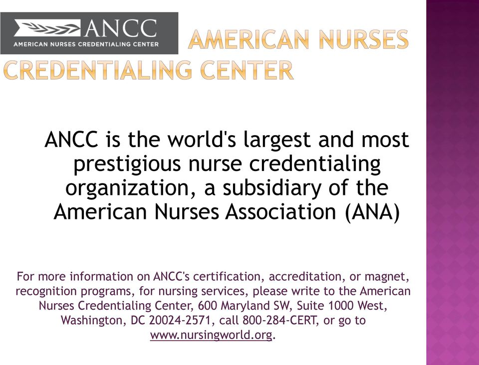 recognition programs, for nursing services, please write to the American Nurses Credentialing Center, 600