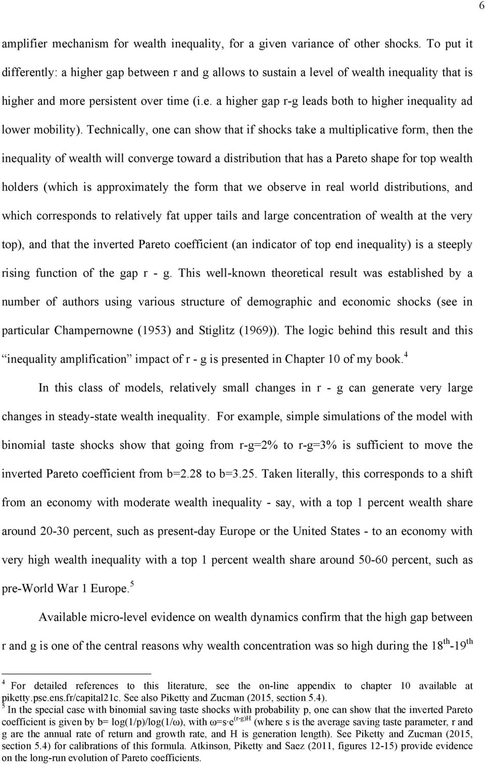 Technically, one can show that if shocks take a multiplicative form, then the inequality of wealth will converge toward a distribution that has a Pareto shape for top wealth holders (which is