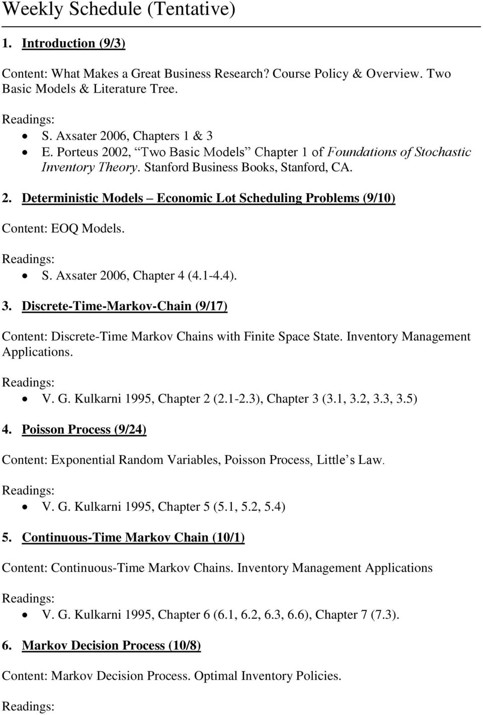 S. Axsater 2006, Chapter 4 (4.1-4.4). 3. Discrete-Time-Markov-Chain (9/17) Content: Discrete-Time Markov Chains with Finite Space State. Inventory Management Applications. V. G.