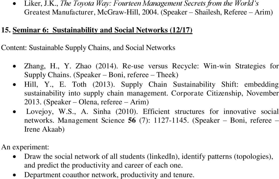 (Speaker Boni, referee Theek) Hill, Y., E. Toth (2013). Supply Chain Sustainability Shift: embedding sustainability into supply chain management. Corporate Citizenship, November 2013.